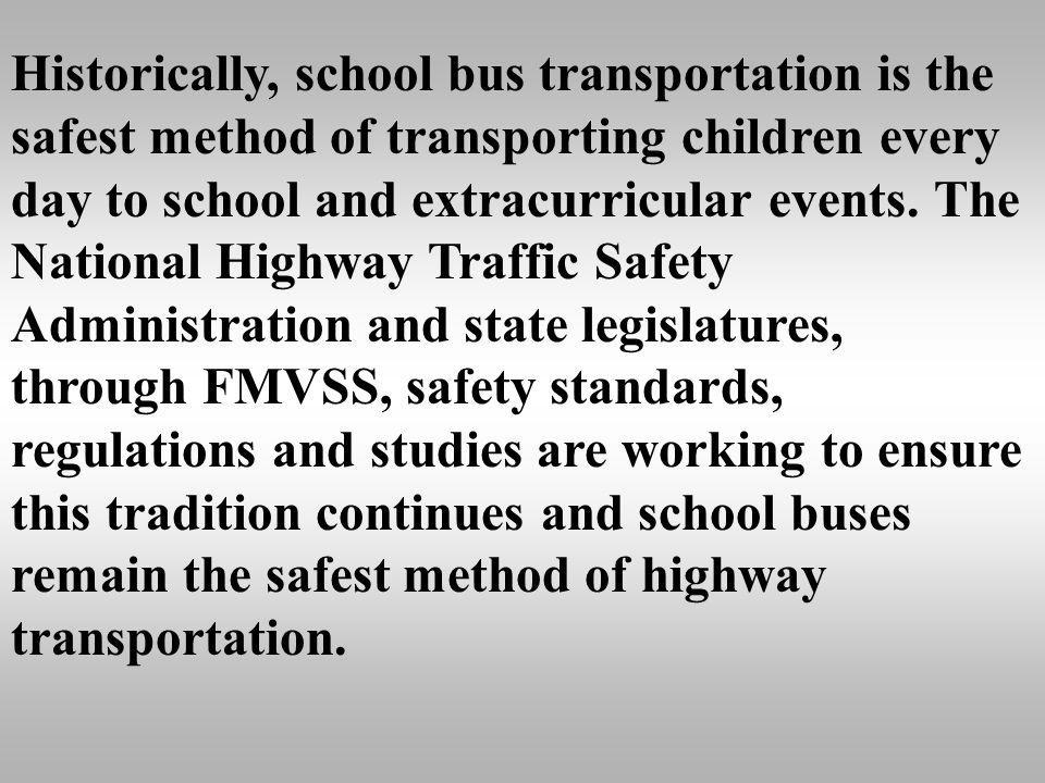 Historically, school bus transportation is the safest method of transporting children every day to school and extracurricular events.