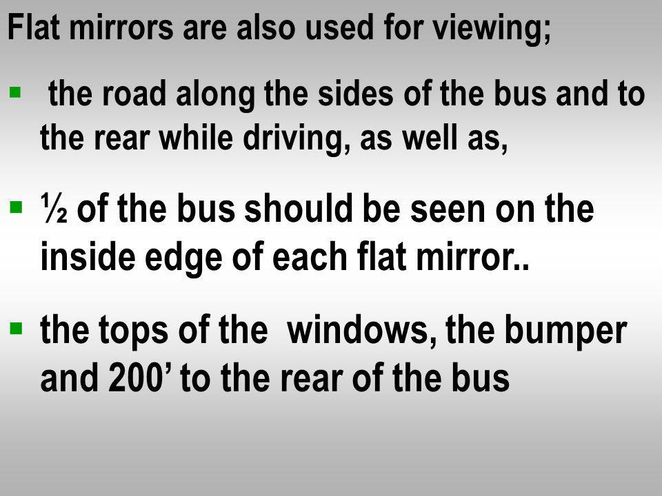 ½ of the bus should be seen on the inside edge of each flat mirror..