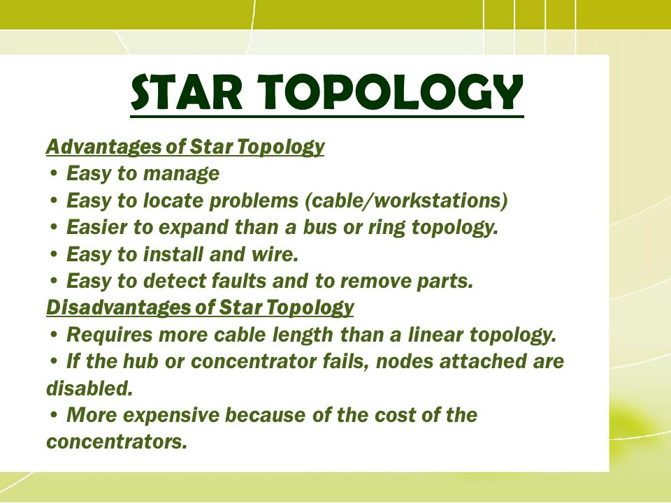 STAR TOPOLOGY Advantages of Star Topology • Easy to manage