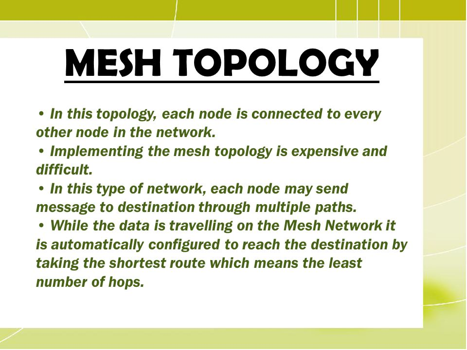 MESH TOPOLOGY • In this topology, each node is connected to every other node in the network.