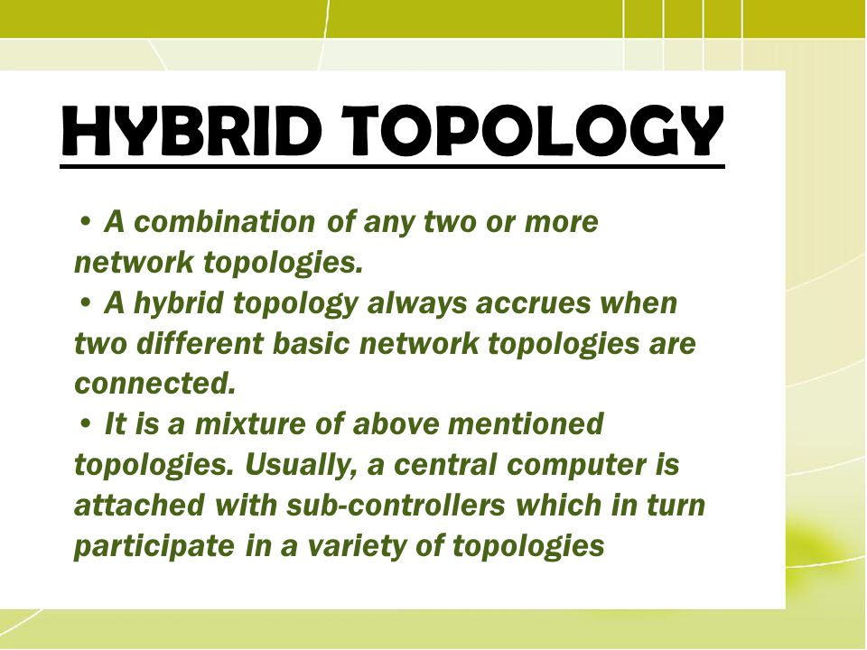 HYBRID TOPOLOGY • A combination of any two or more network topologies.