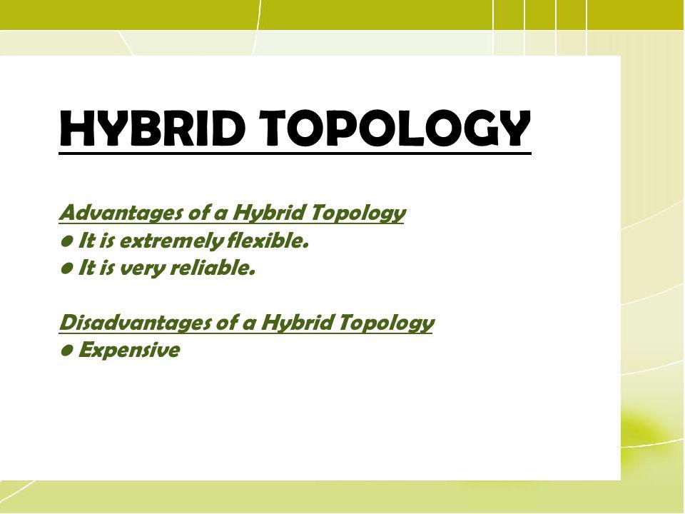HYBRID TOPOLOGY Advantages of a Hybrid Topology