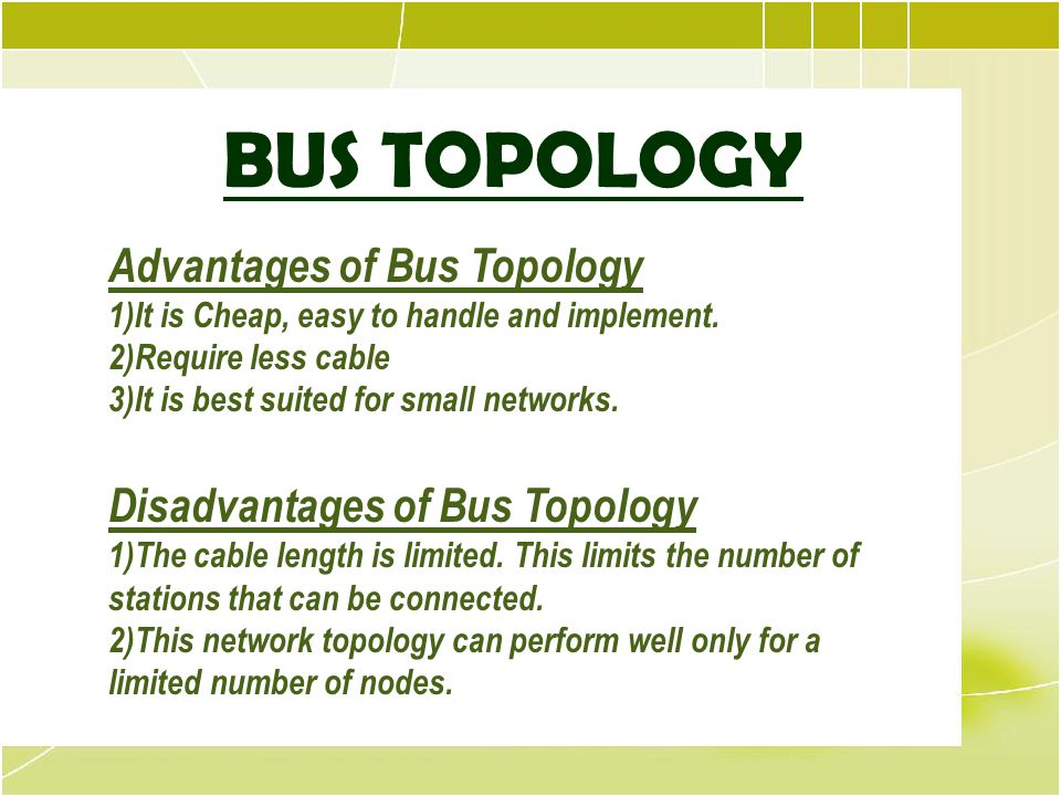 BUS TOPOLOGY Bus Topology Advantages of Bus Topology