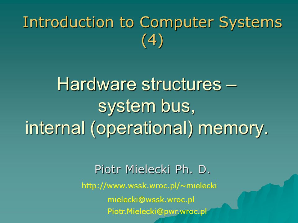 Hardware structures – system bus, internal (operational) memory.