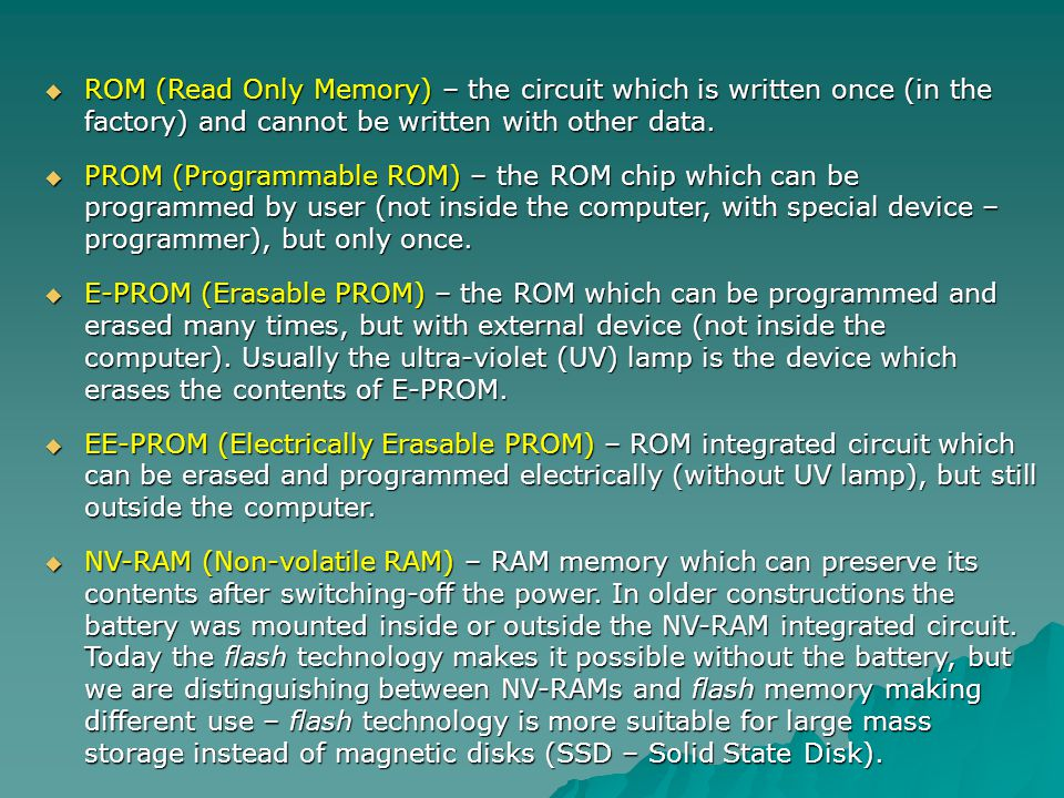 ROM (Read Only Memory) – the circuit which is written once (in the factory) and cannot be written with other data.
