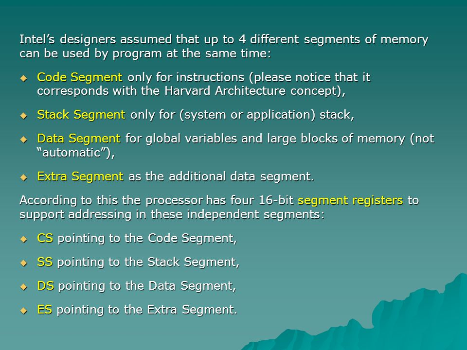 Intel's designers assumed that up to 4 different segments of memory can be used by program at the same time: