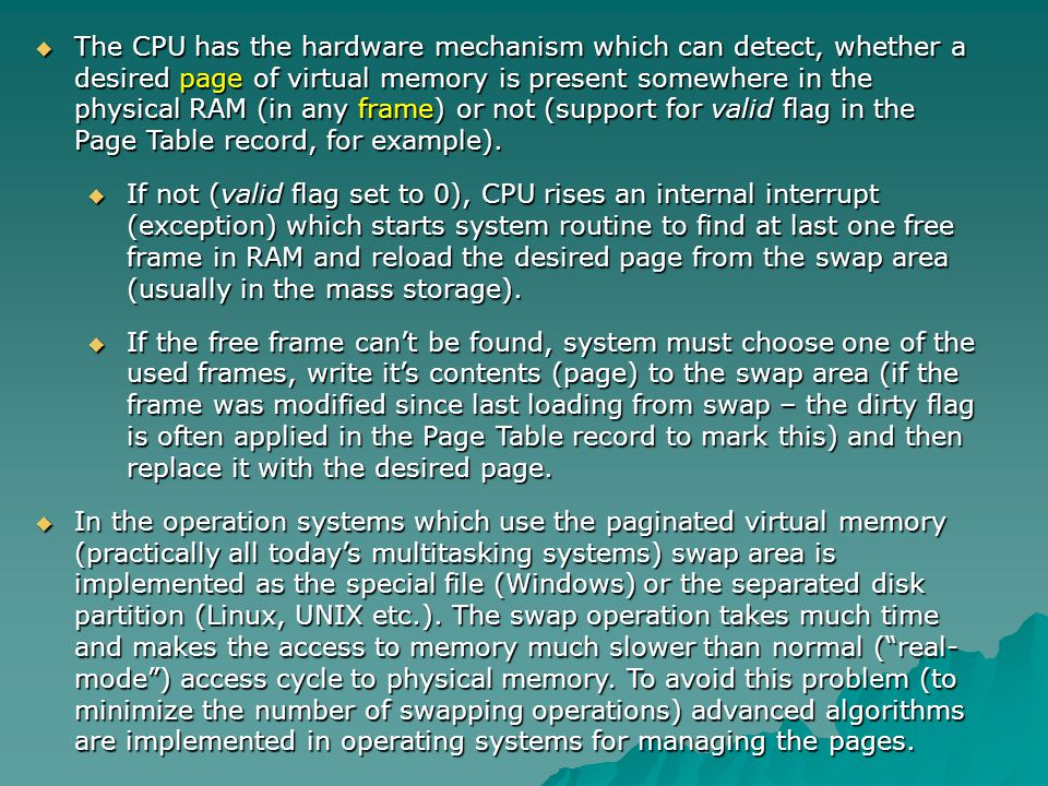 The CPU has the hardware mechanism which can detect, whether a desired page of virtual memory is present somewhere in the physical RAM (in any frame) or not (support for valid flag in the Page Table record, for example).