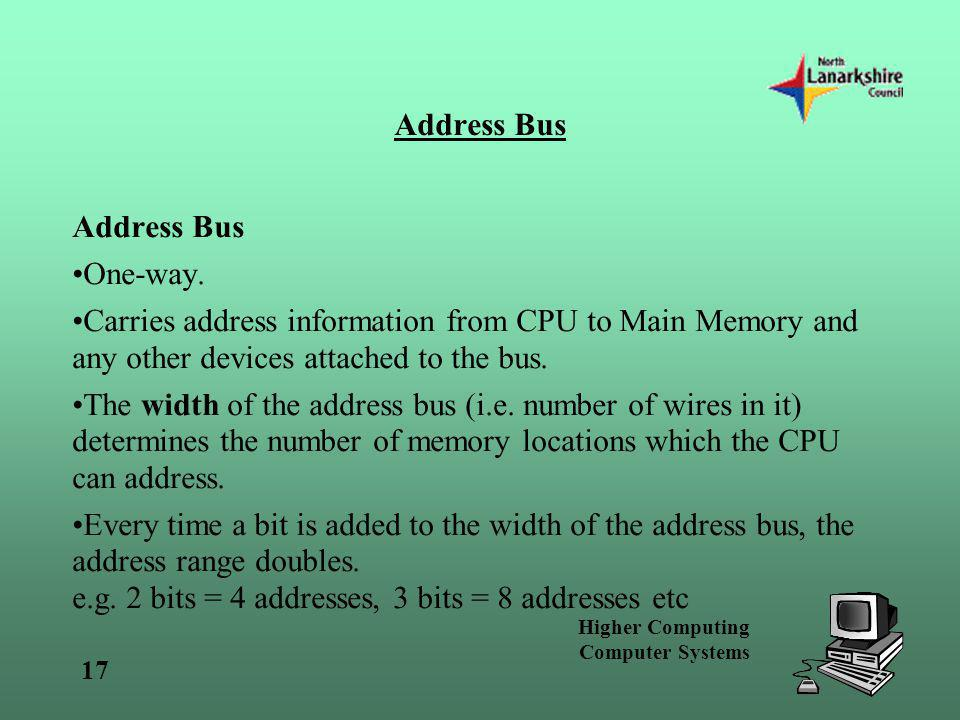 Address Bus Address Bus. One-way. Carries address information from CPU to Main Memory and any other devices attached to the bus.