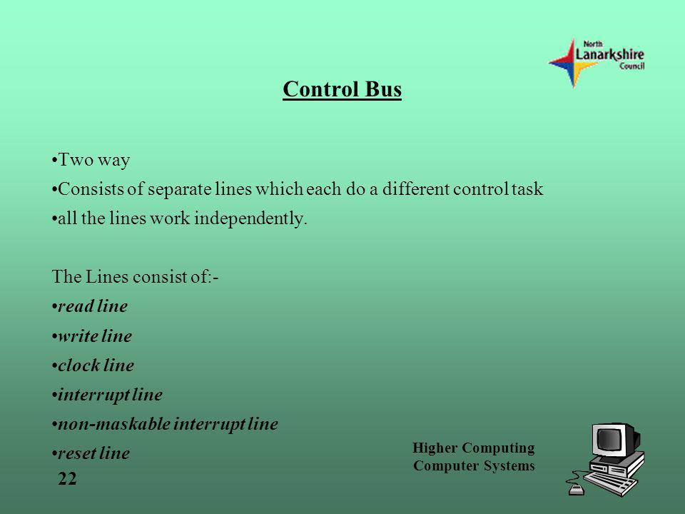 Control Bus Two way. Consists of separate lines which each do a different control task. all the lines work independently.