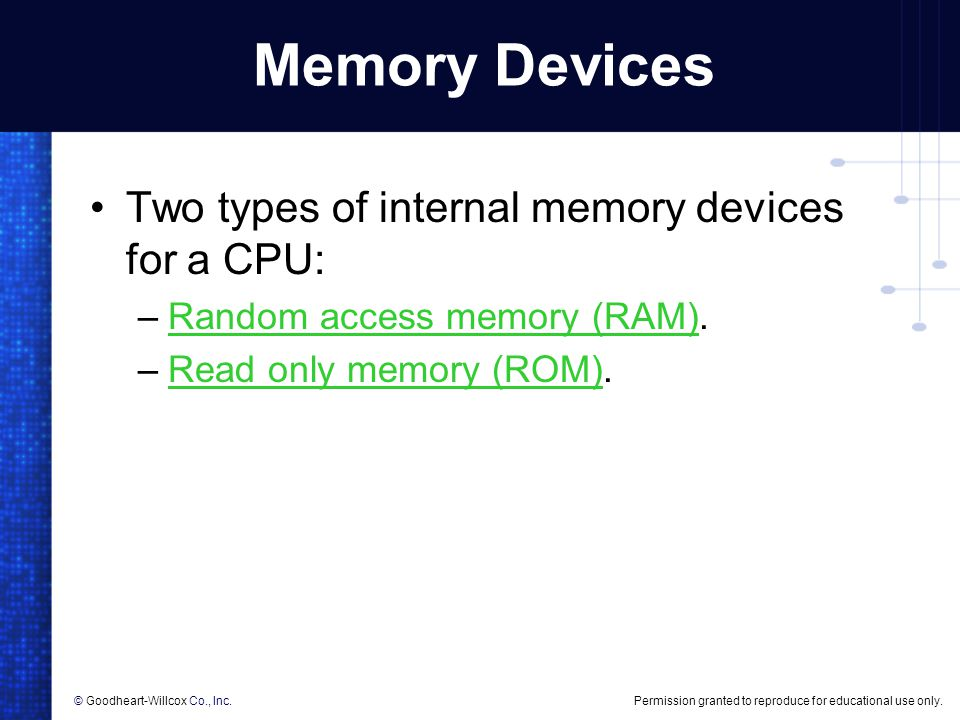 Memory Devices Two types of internal memory devices for a CPU: