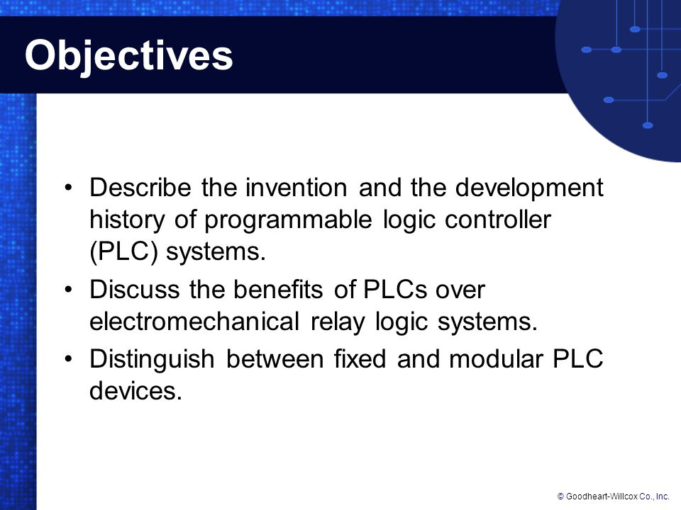 Objectives Describe the invention and the development history of programmable logic controller (PLC) systems.