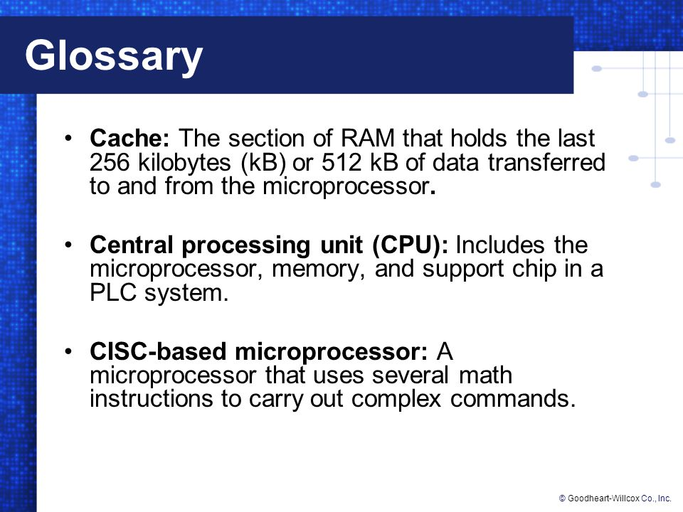Glossary Cache: The section of RAM that holds the last 256 kilobytes (kB) or 512 kB of data transferred to and from the microprocessor.