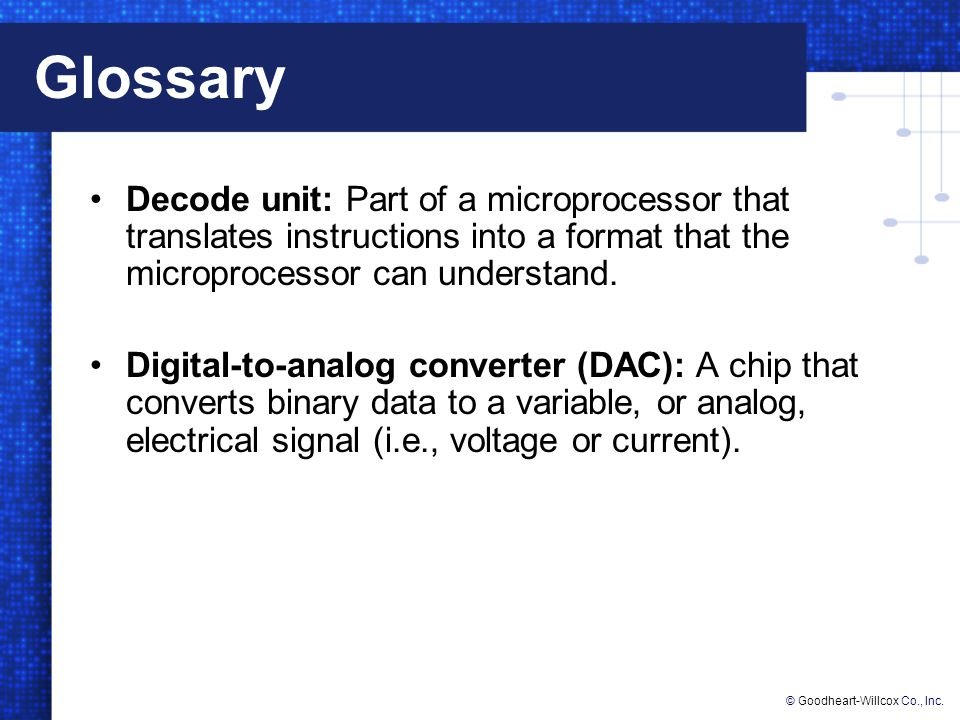 Glossary Decode unit: Part of a microprocessor that translates instructions into a format that the microprocessor can understand.