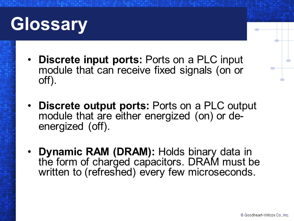 Glossary Discrete input ports: Ports on a PLC input module that can receive fixed signals (on or off).