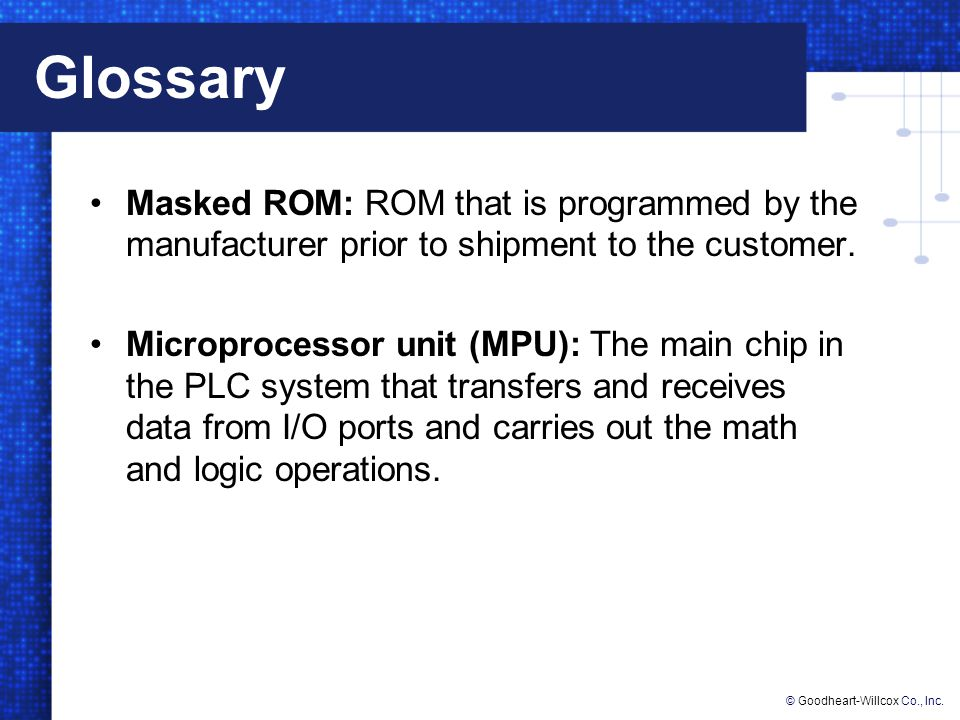 Glossary Masked ROM: ROM that is programmed by the manufacturer prior to shipment to the customer.