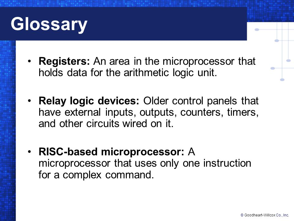 Glossary Registers: An area in the microprocessor that holds data for the arithmetic logic unit.