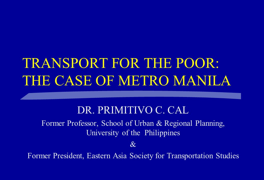TRANSPORT FOR THE POOR: THE CASE OF METRO MANILA