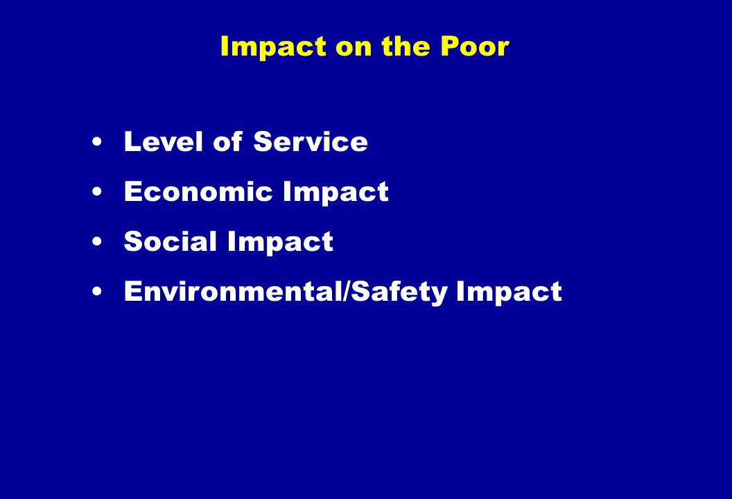 Impact on the Poor Level of Service Economic Impact Social Impact Environmental/Safety Impact