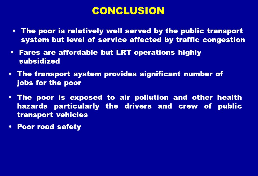 CONCLUSION The poor is relatively well served by the public transport system but level of service affected by traffic congestion.