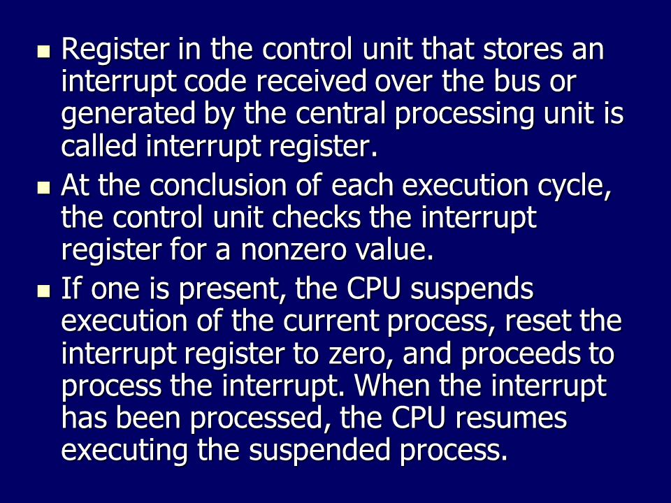 Register in the control unit that stores an interrupt code received over the bus or generated by the central processing unit is called interrupt register.