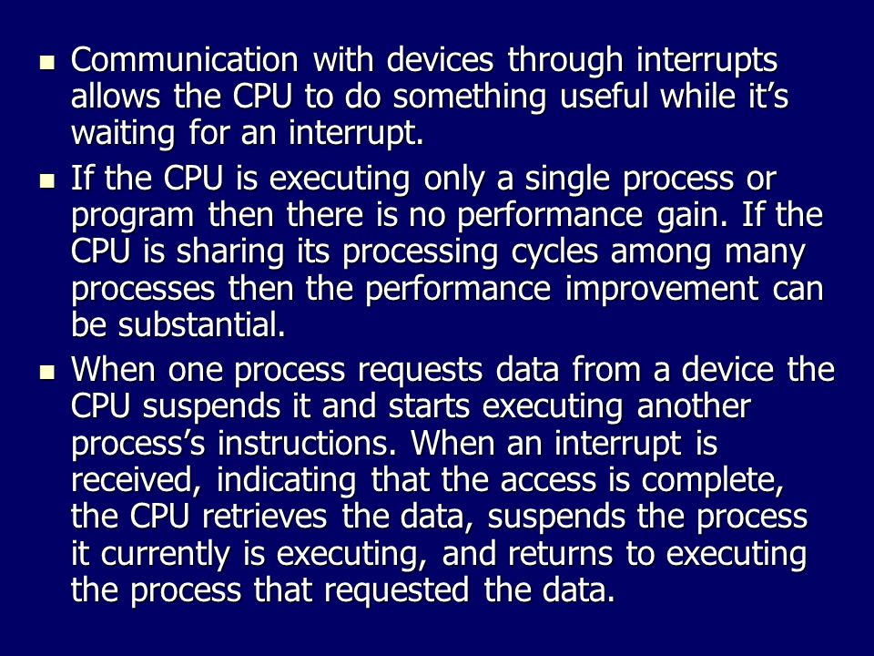 Communication with devices through interrupts allows the CPU to do something useful while it's waiting for an interrupt.
