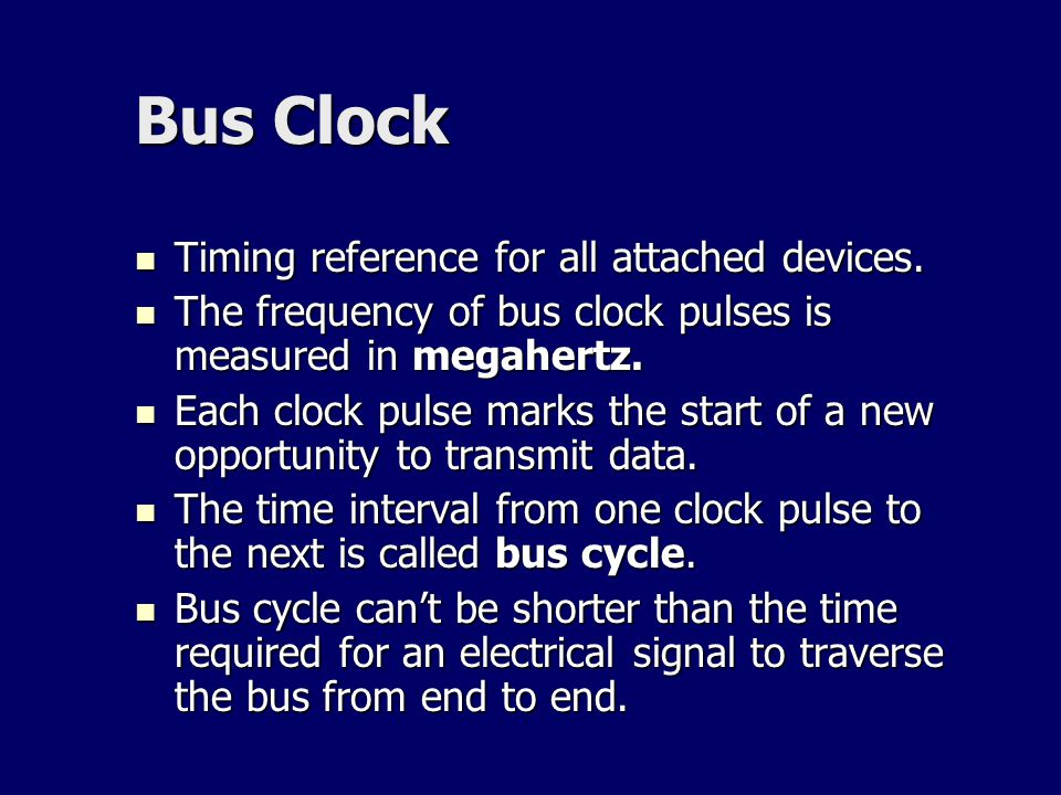 Bus Clock Timing reference for all attached devices.