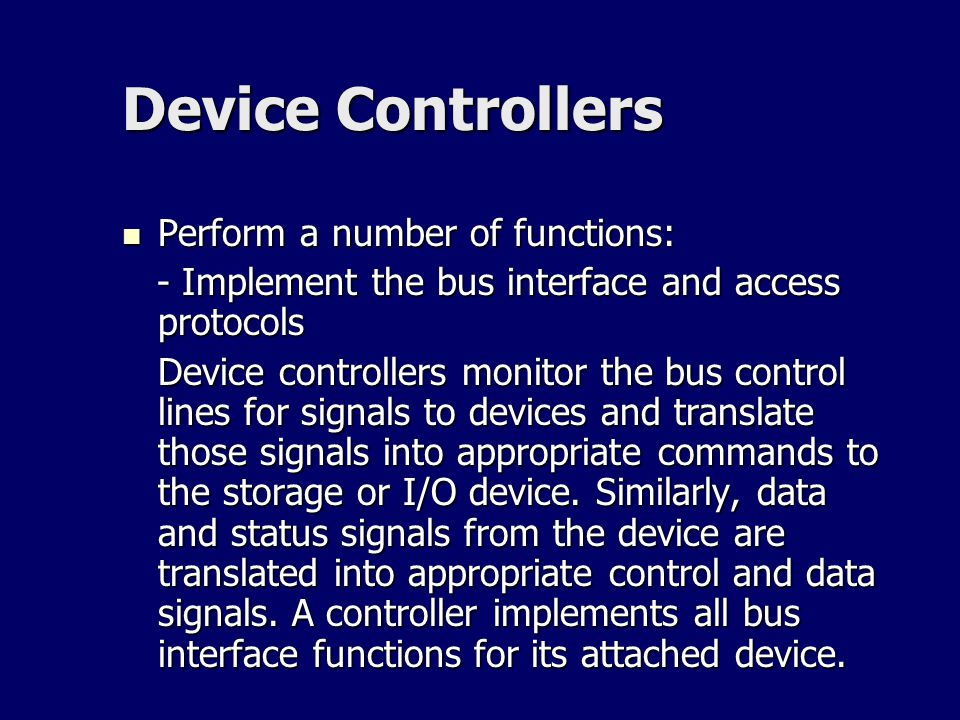 Device Controllers Perform a number of functions: