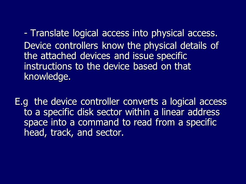 - Translate logical access into physical access.