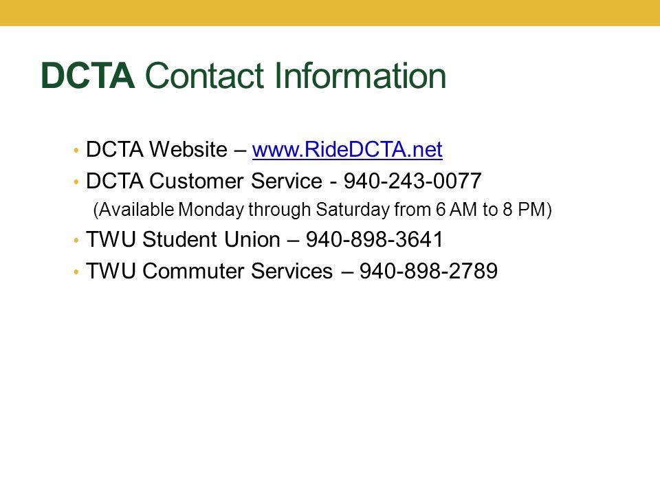 DCTA Contact Information DCTA Website – www.RideDCTA.net. DCTA Customer Service - 940-243-0077.