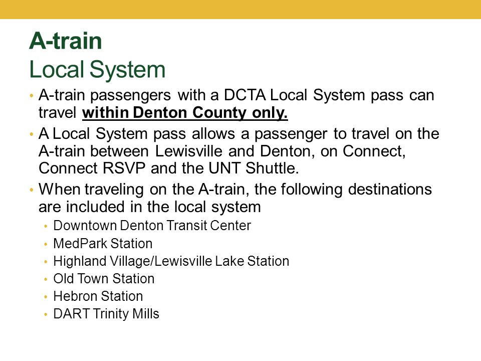 A-train Local System A-train passengers with a DCTA Local System pass can travel within Denton County only.