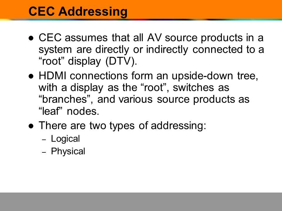 CEC Addressing CEC assumes that all AV source products in a system are directly or indirectly connected to a root display (DTV).