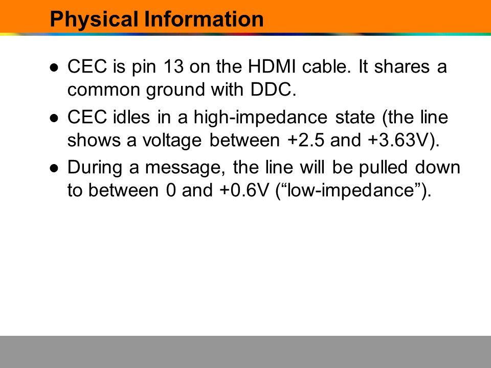 Physical Information CEC is pin 13 on the HDMI cable. It shares a common ground with DDC.