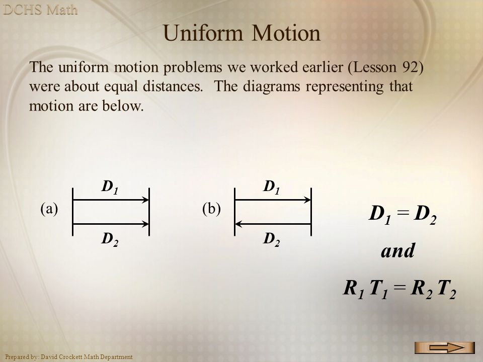 Uniform Motion D1 = D2 and R1 T1 = R2 T2