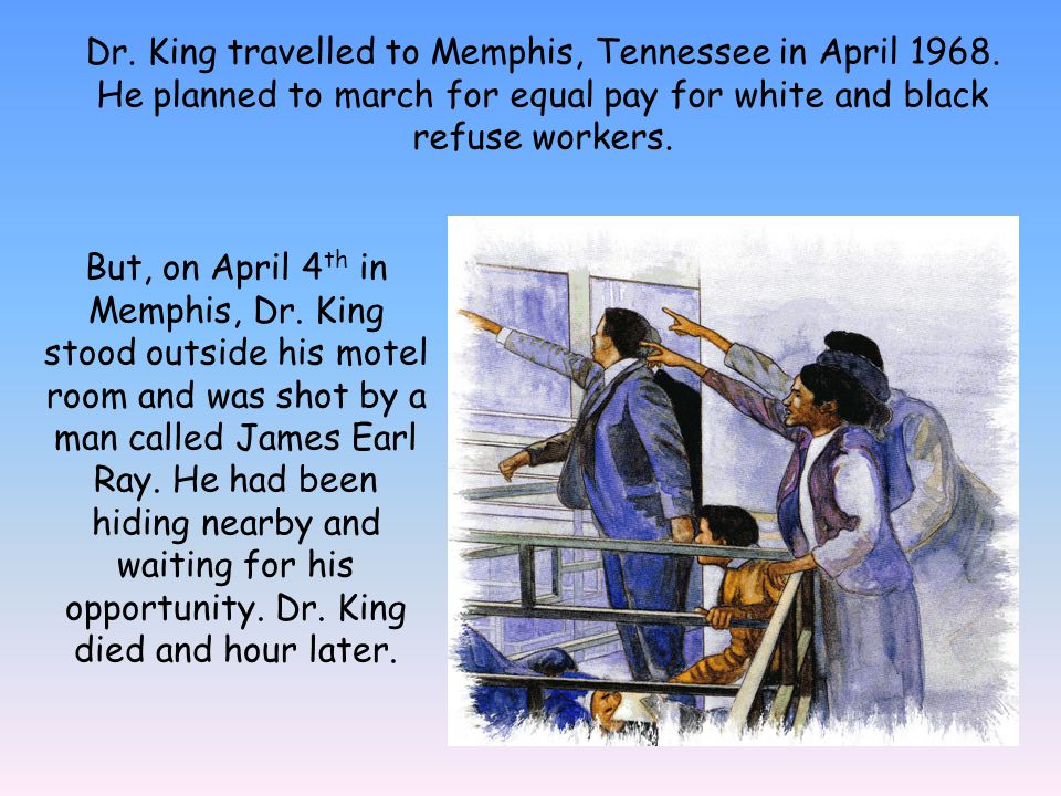 Dr. King travelled to Memphis, Tennessee in April 1968