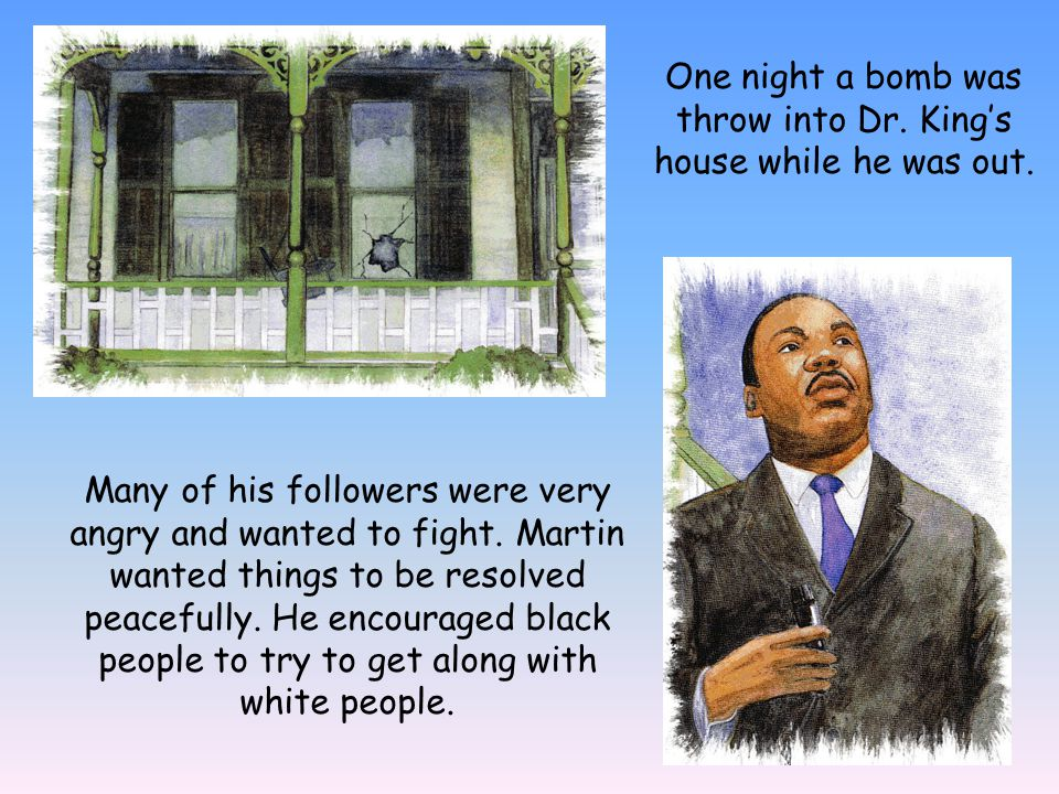 One night a bomb was throw into Dr. King's house while he was out.