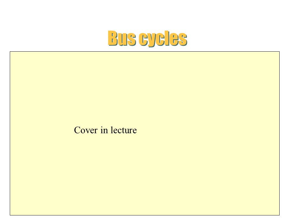 Bus cycles Transfer of data occurs between