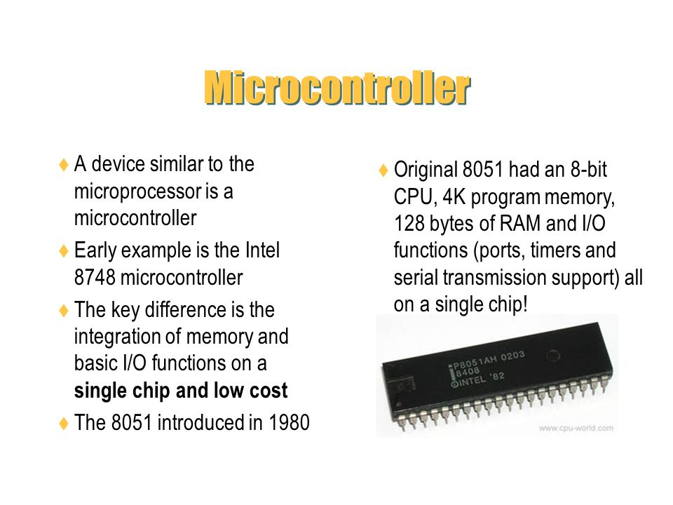 Microcontroller A device similar to the microprocessor is a microcontroller. Early example is the Intel 8748 microcontroller.