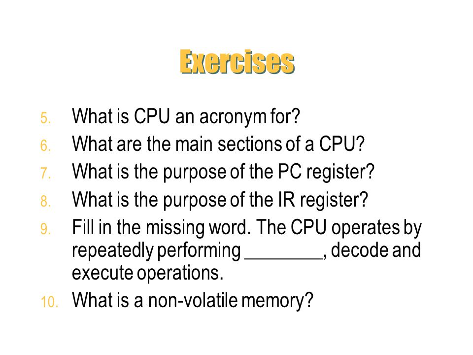Exercises What is CPU an acronym for