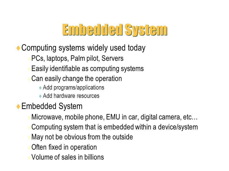Embedded System Computing systems widely used today Embedded System