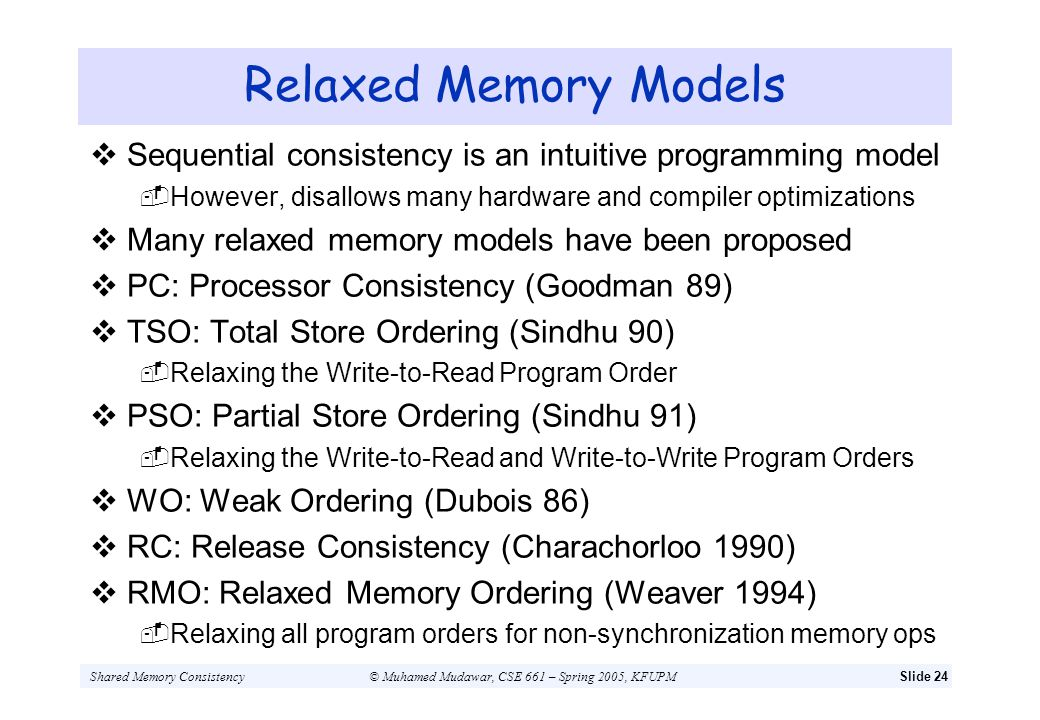 Relaxed Memory Models Sequential consistency is an intuitive programming model. However, disallows many hardware and compiler optimizations.