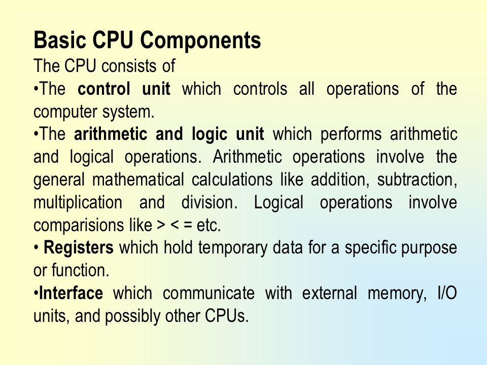 Basic CPU Components The CPU consists of