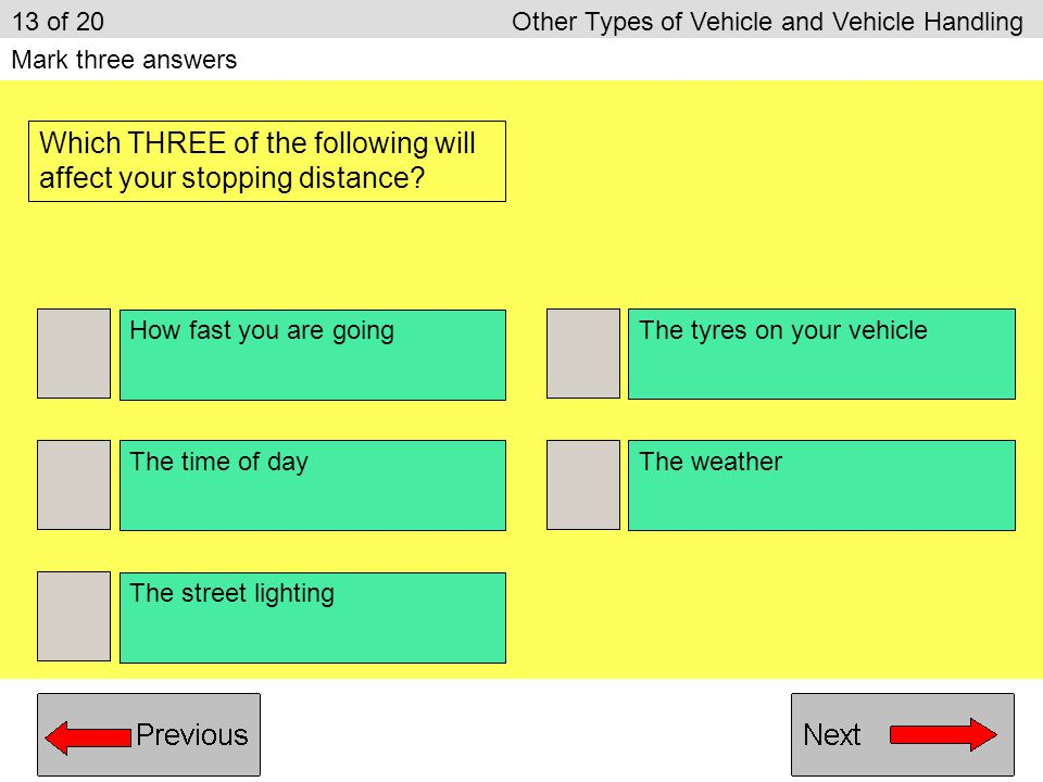 Which THREE of the following will affect your stopping distance