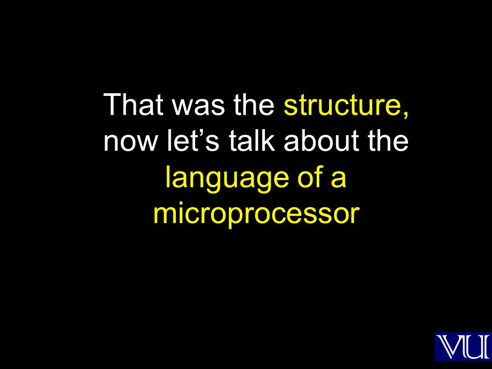 That was the structure, now let's talk about the language of a microprocessor