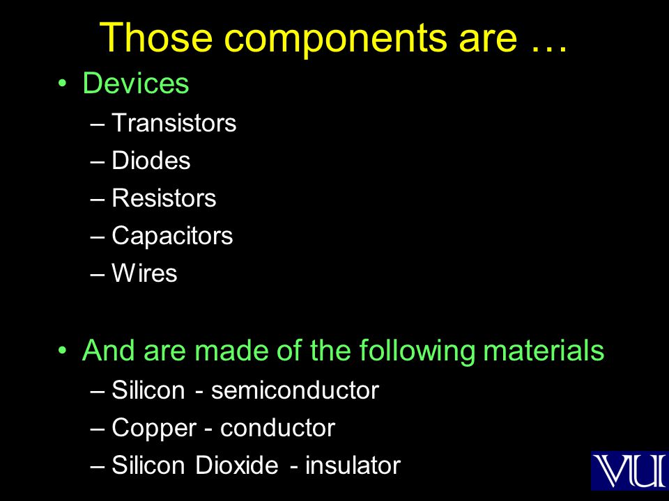 Those components are … Devices And are made of the following materials