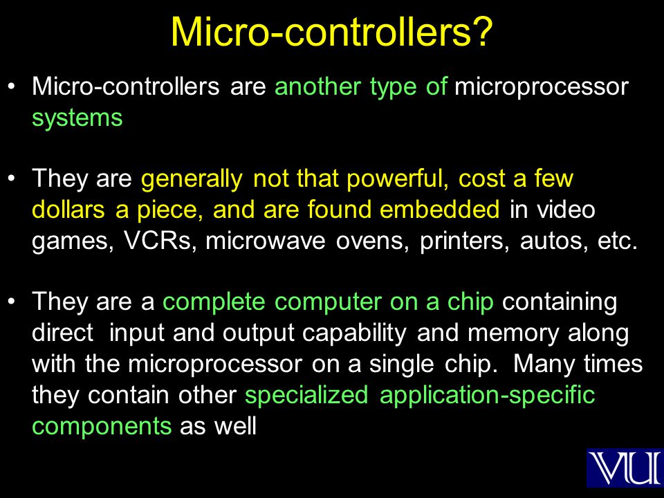 Micro-controllers Micro-controllers are another type of microprocessor systems.