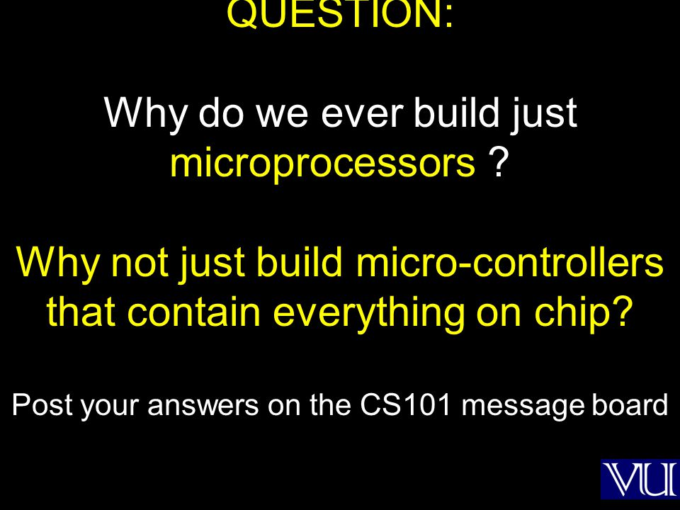 QUESTION: Why do we ever build just microprocessors