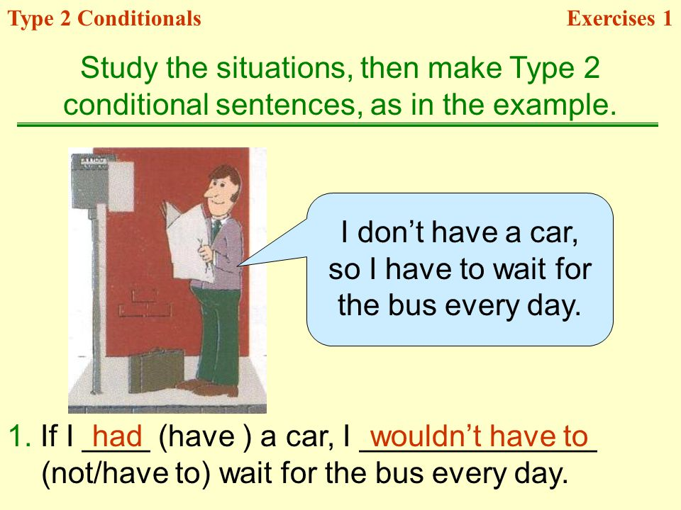 1. If I ____ (have ) a car, I ______________