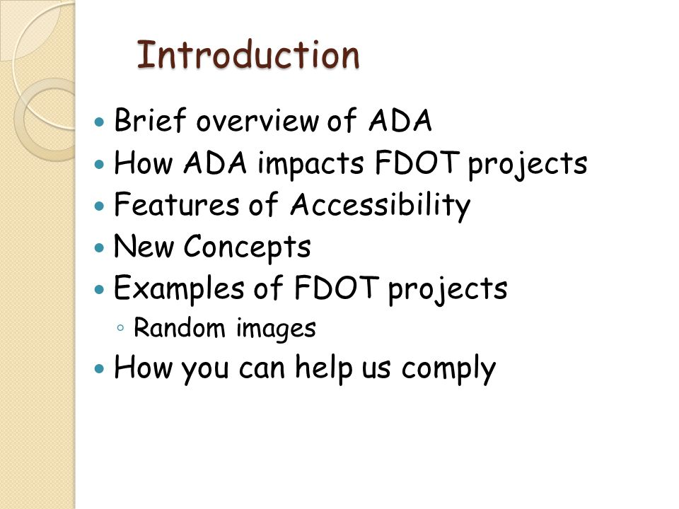 Introduction Brief overview of ADA How ADA impacts FDOT projects