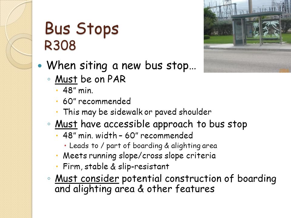 Bus Stops R308 When siting a new bus stop… Must be on PAR