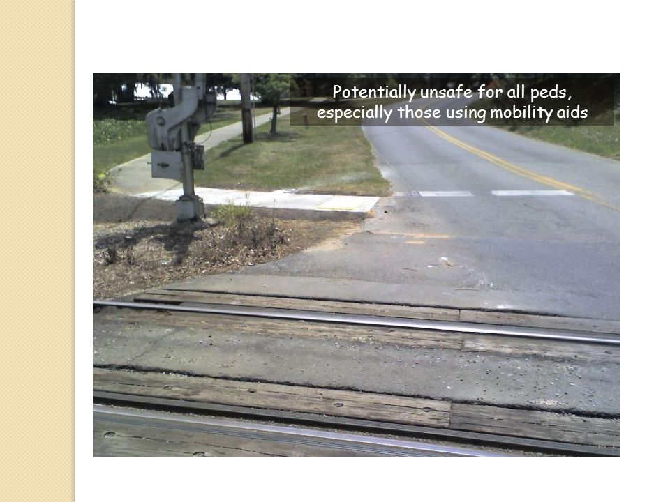 Potentially unsafe for all peds, especially those using mobility aids